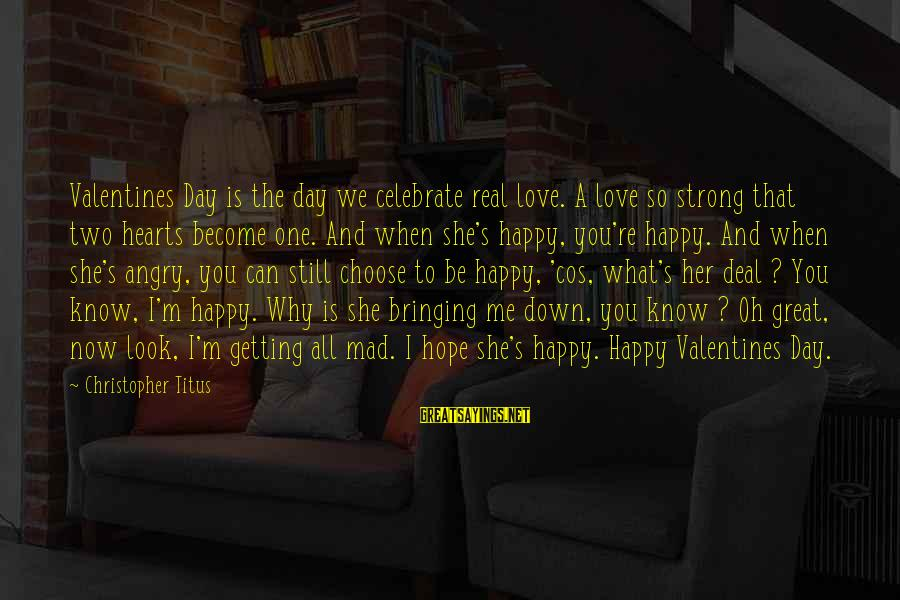 Love The Real Me Sayings By Christopher Titus: Valentines Day is the day we celebrate real love. A love so strong that two