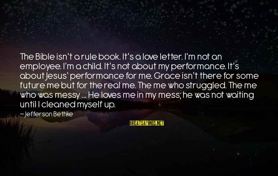 Love The Real Me Sayings By Jefferson Bethke: The Bible isn't a rule book. It's a love letter. I'm not an employee. I'm