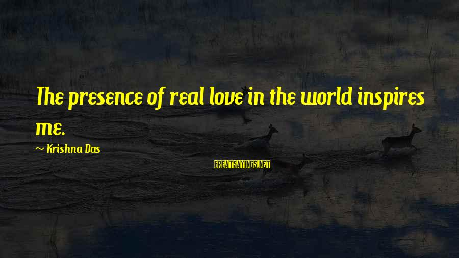Love The Real Me Sayings By Krishna Das: The presence of real love in the world inspires me.