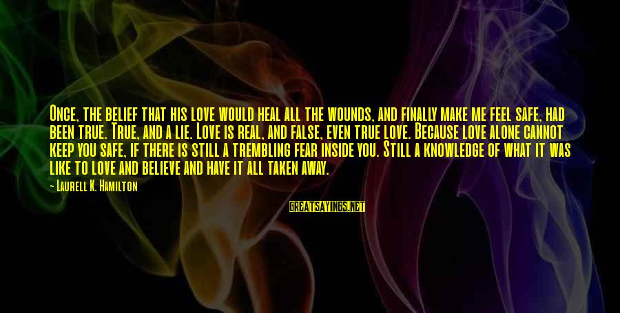 Love The Real Me Sayings By Laurell K. Hamilton: Once, the belief that his love would heal all the wounds, and finally make me