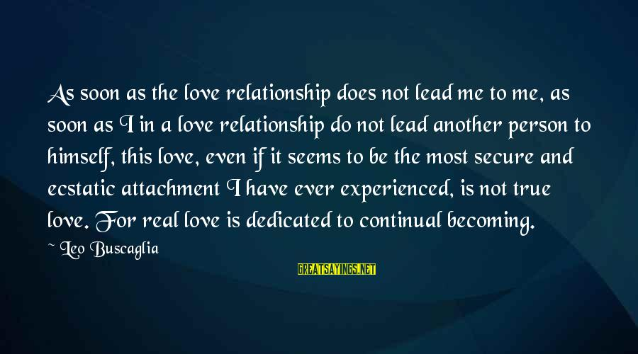 Love The Real Me Sayings By Leo Buscaglia: As soon as the love relationship does not lead me to me, as soon as