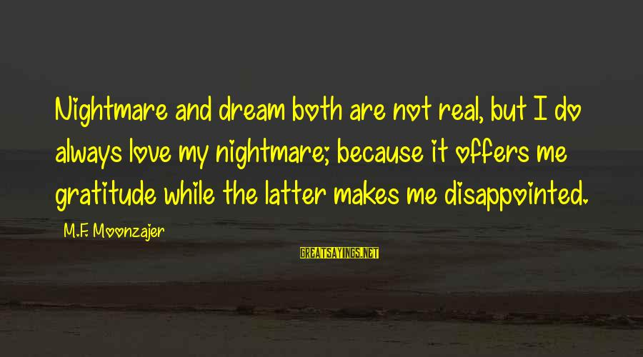 Love The Real Me Sayings By M.F. Moonzajer: Nightmare and dream both are not real, but I do always love my nightmare; because