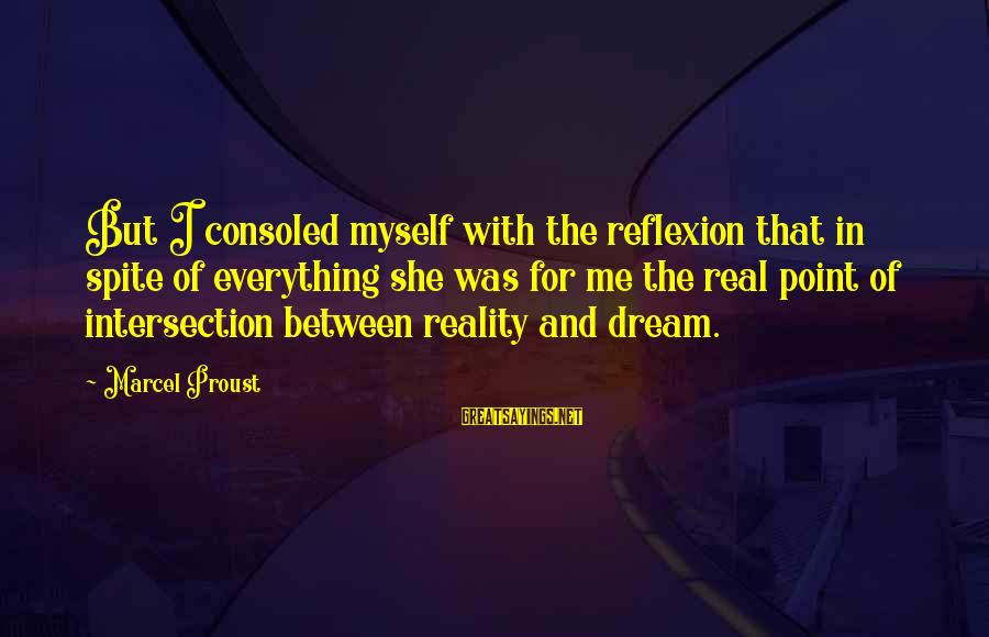 Love The Real Me Sayings By Marcel Proust: But I consoled myself with the reflexion that in spite of everything she was for