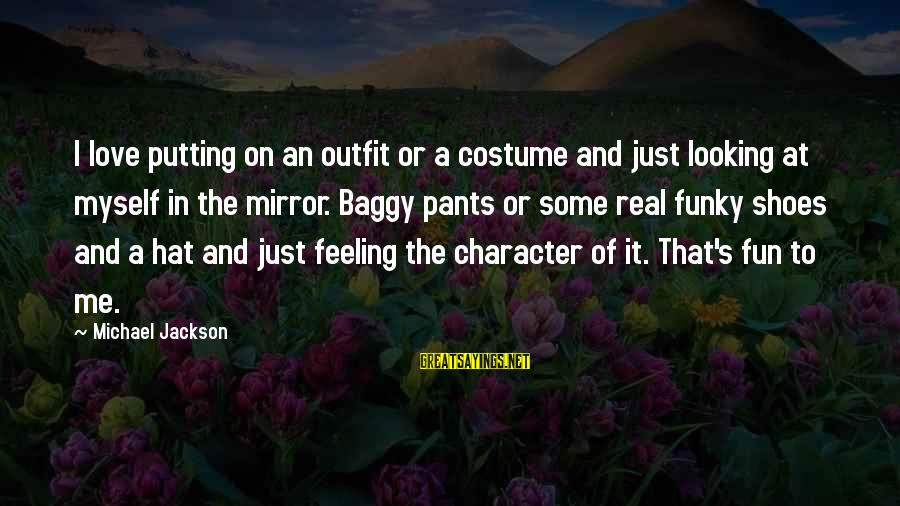 Love The Real Me Sayings By Michael Jackson: I love putting on an outfit or a costume and just looking at myself in