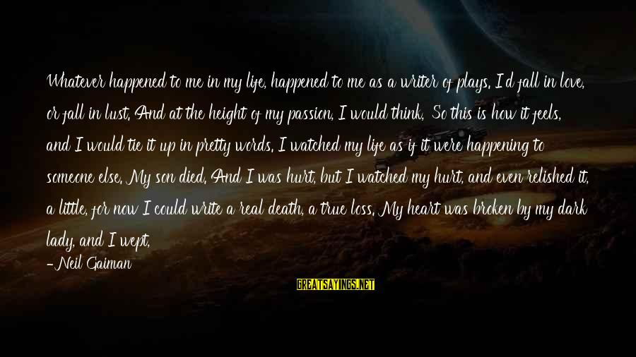Love The Real Me Sayings By Neil Gaiman: Whatever happened to me in my life, happened to me as a writer of plays.
