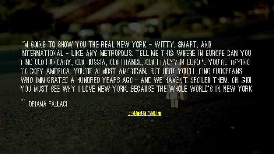 Love The Real Me Sayings By Oriana Fallaci: I'm going to show you the real New York - witty, smart, and international -