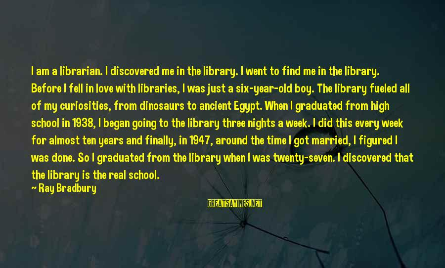 Love The Real Me Sayings By Ray Bradbury: I am a librarian. I discovered me in the library. I went to find me