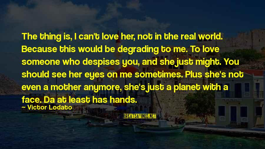 Love The Real Me Sayings By Victor Lodato: The thing is, I can't love her, not in the real world. Because this would