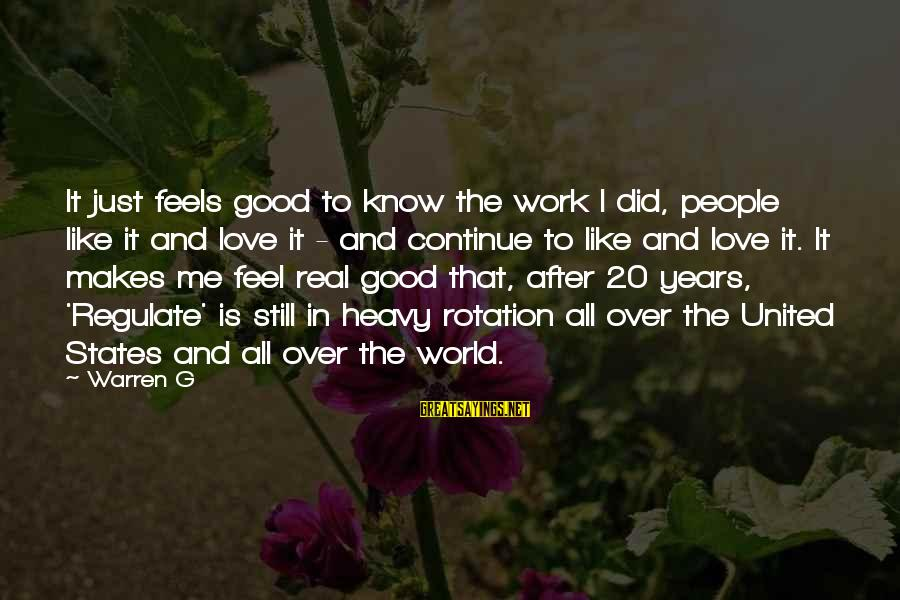 Love The Real Me Sayings By Warren G: It just feels good to know the work I did, people like it and love
