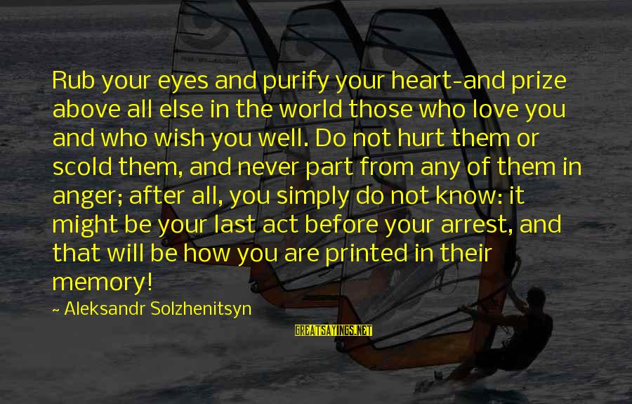 Love Those Who Hurt You Sayings By Aleksandr Solzhenitsyn: Rub your eyes and purify your heart-and prize above all else in the world those