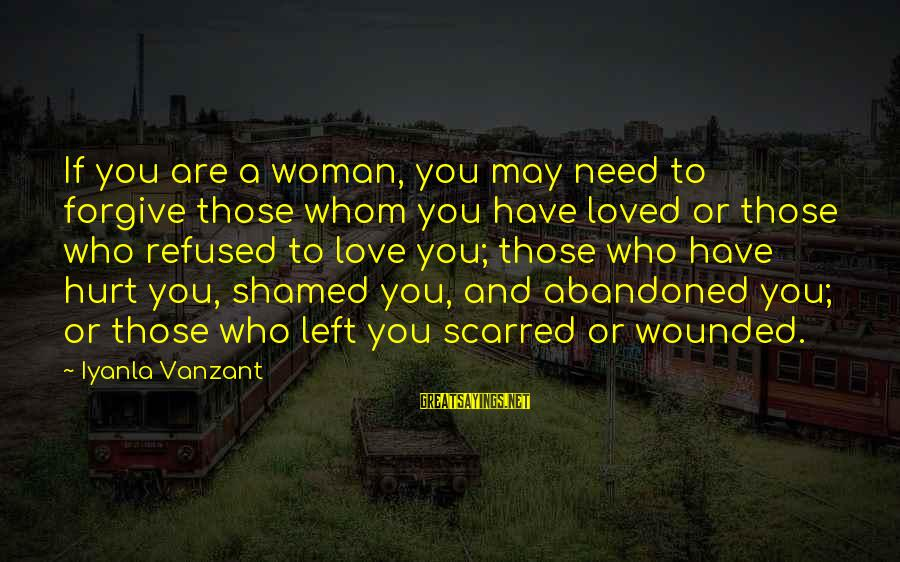 Love Those Who Hurt You Sayings By Iyanla Vanzant: If you are a woman, you may need to forgive those whom you have loved