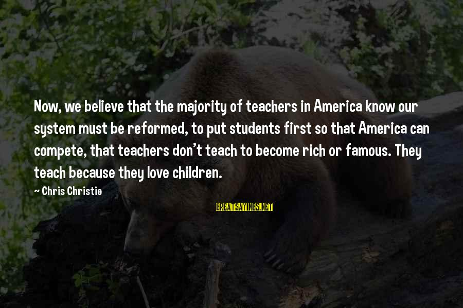 Love To Put Sayings By Chris Christie: Now, we believe that the majority of teachers in America know our system must be