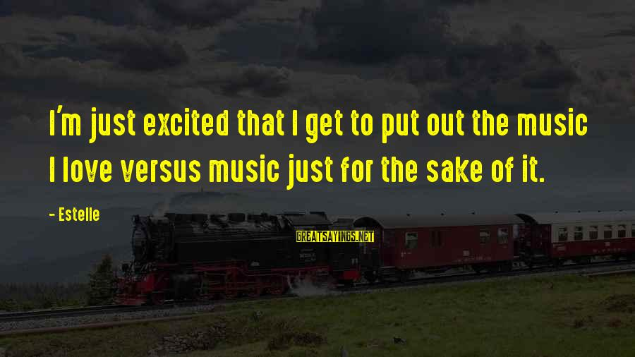 Love To Put Sayings By Estelle: I'm just excited that I get to put out the music I love versus music