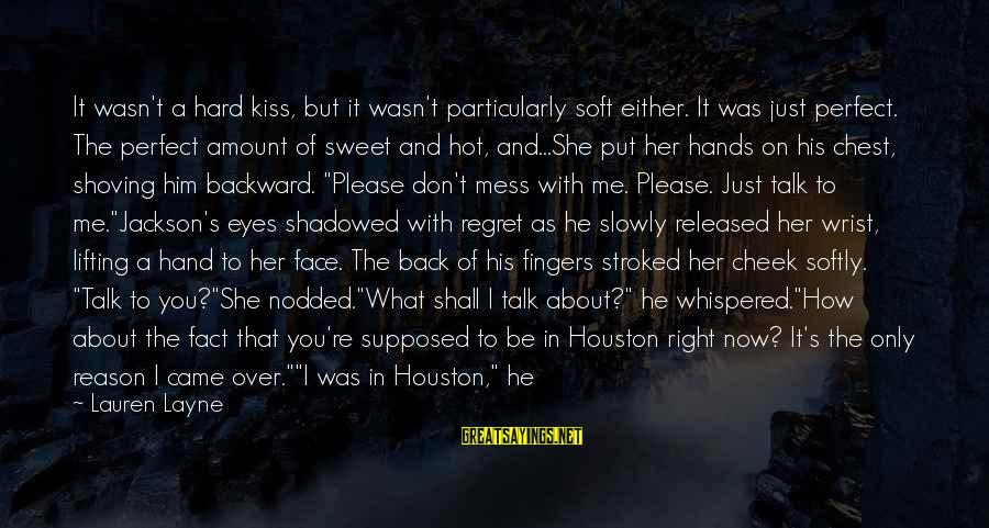 Love To Put Sayings By Lauren Layne: It wasn't a hard kiss, but it wasn't particularly soft either. It was just perfect.