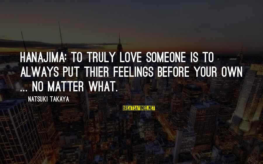 Love To Put Sayings By Natsuki Takaya: Hanajima: To truly love someone is to always put thier feelings before your own ...