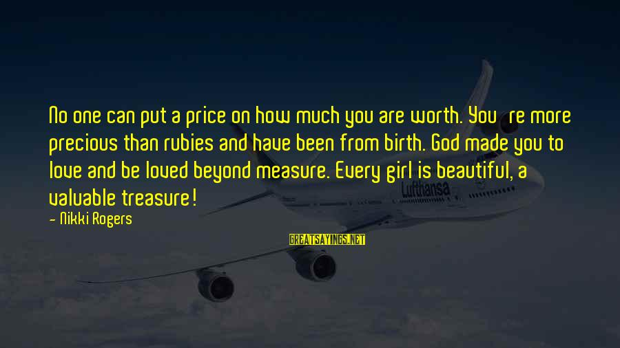 Love To Put Sayings By Nikki Rogers: No one can put a price on how much you are worth. You're more precious