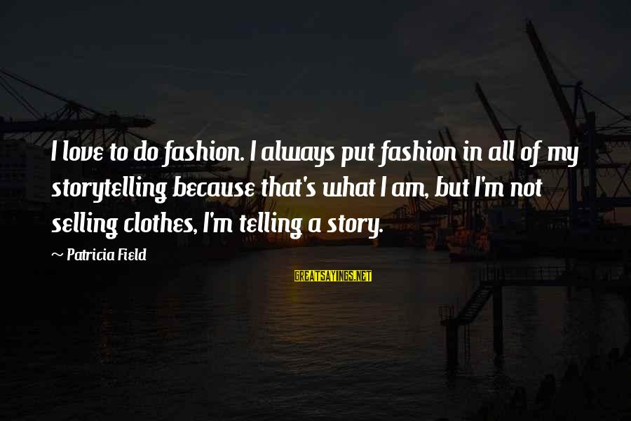 Love To Put Sayings By Patricia Field: I love to do fashion. I always put fashion in all of my storytelling because