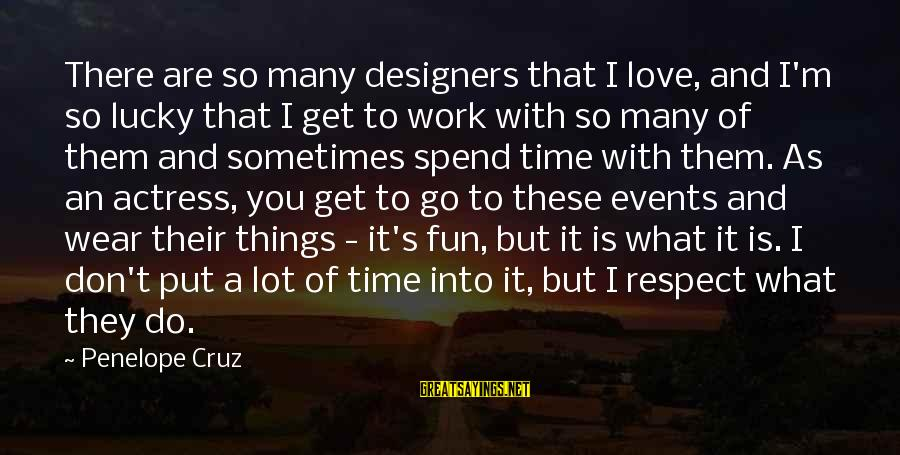Love To Put Sayings By Penelope Cruz: There are so many designers that I love, and I'm so lucky that I get