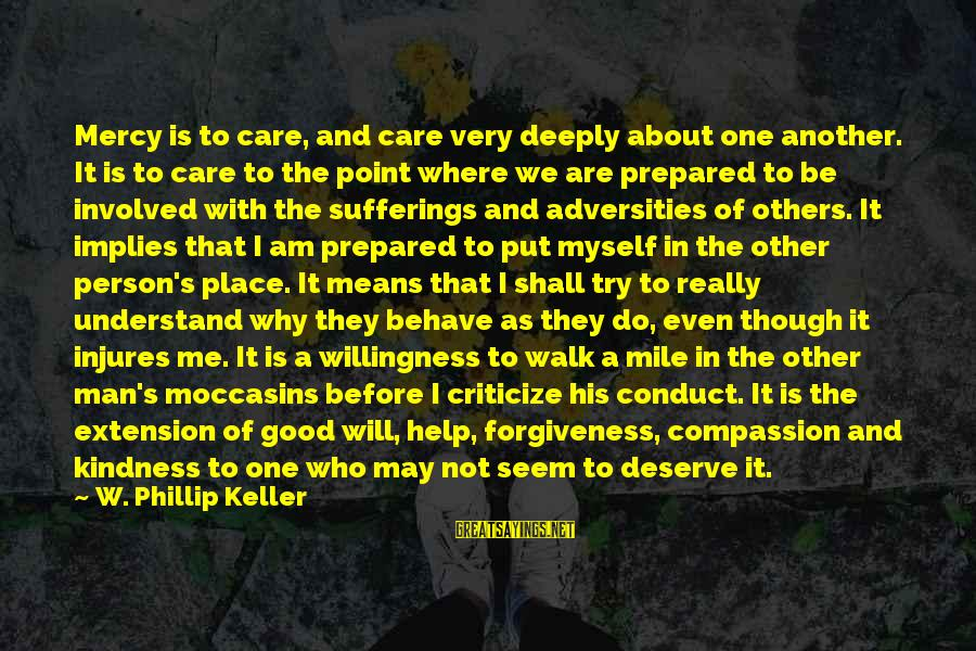 Love To Put Sayings By W. Phillip Keller: Mercy is to care, and care very deeply about one another. It is to care