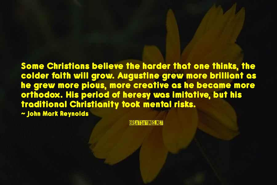 Love To Read At A Wedding Sayings By John Mark Reynolds: Some Christians believe the harder that one thinks, the colder faith will grow. Augustine grew