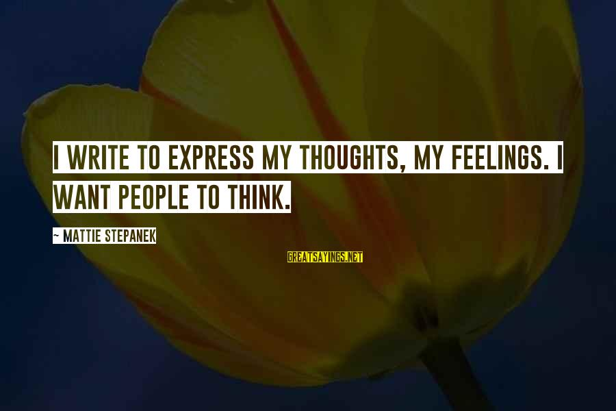 Love Triangle Picture Sayings By Mattie Stepanek: I write to express my thoughts, my feelings. I want people to think.