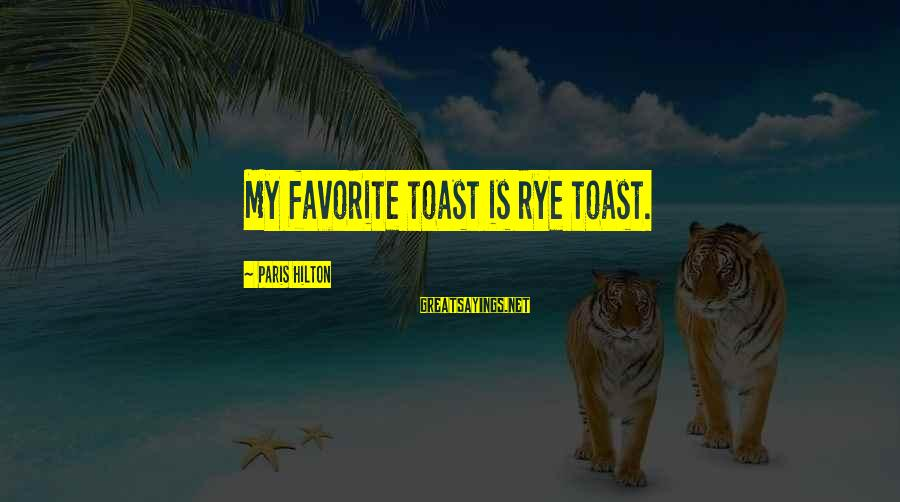 Love Triangle Picture Sayings By Paris Hilton: My favorite toast is rye toast.