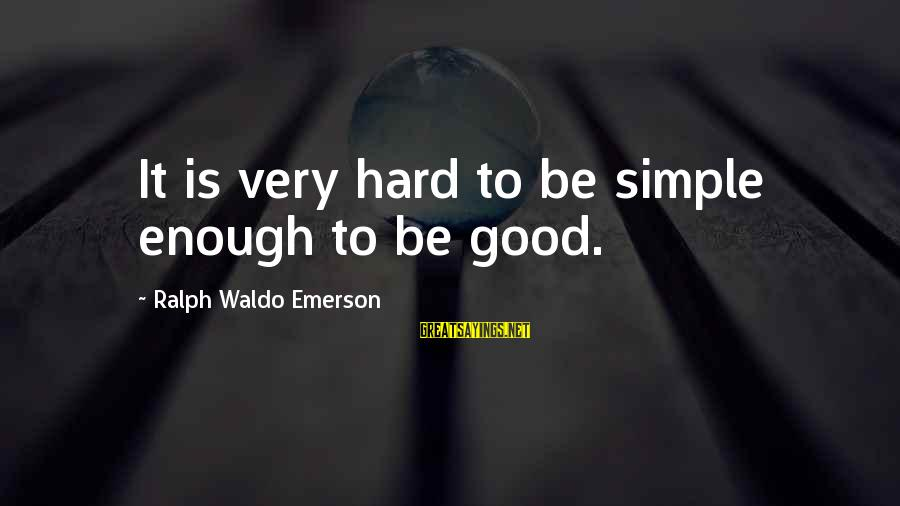 Love Triangle Picture Sayings By Ralph Waldo Emerson: It is very hard to be simple enough to be good.
