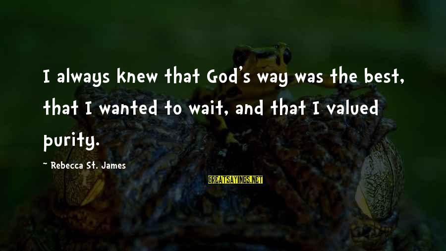 Love Triangle Picture Sayings By Rebecca St. James: I always knew that God's way was the best, that I wanted to wait, and