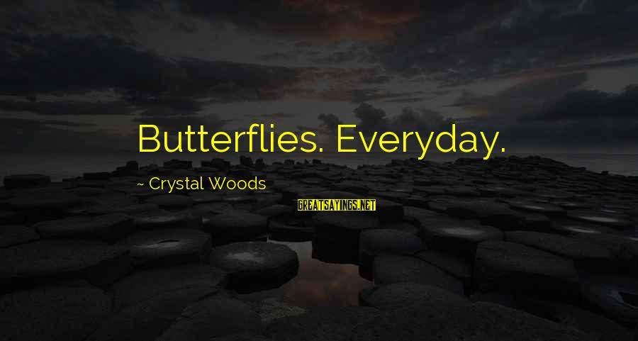 Love Versus Infatuation Sayings By Crystal Woods: Butterflies. Everyday.