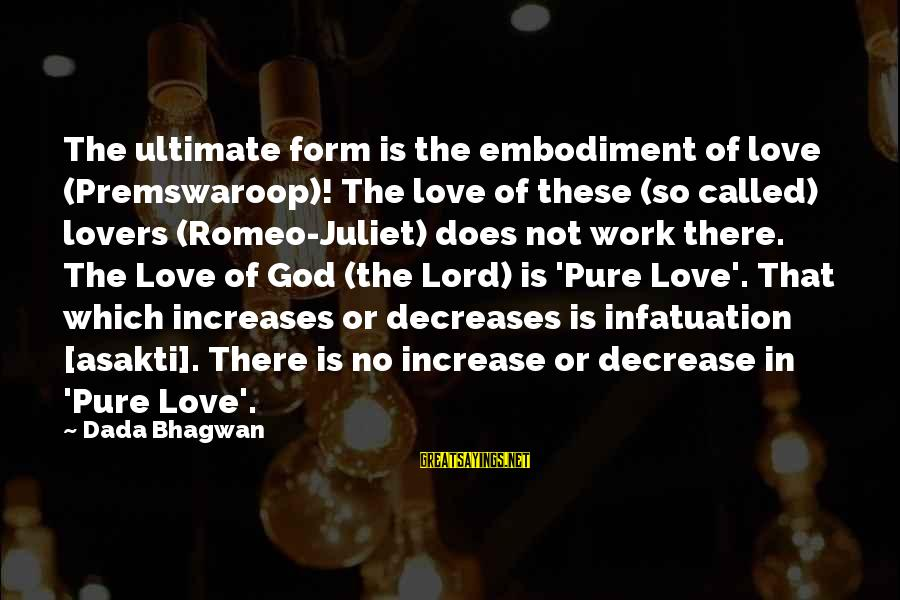Love Versus Infatuation Sayings By Dada Bhagwan: The ultimate form is the embodiment of love (Premswaroop)! The love of these (so called)