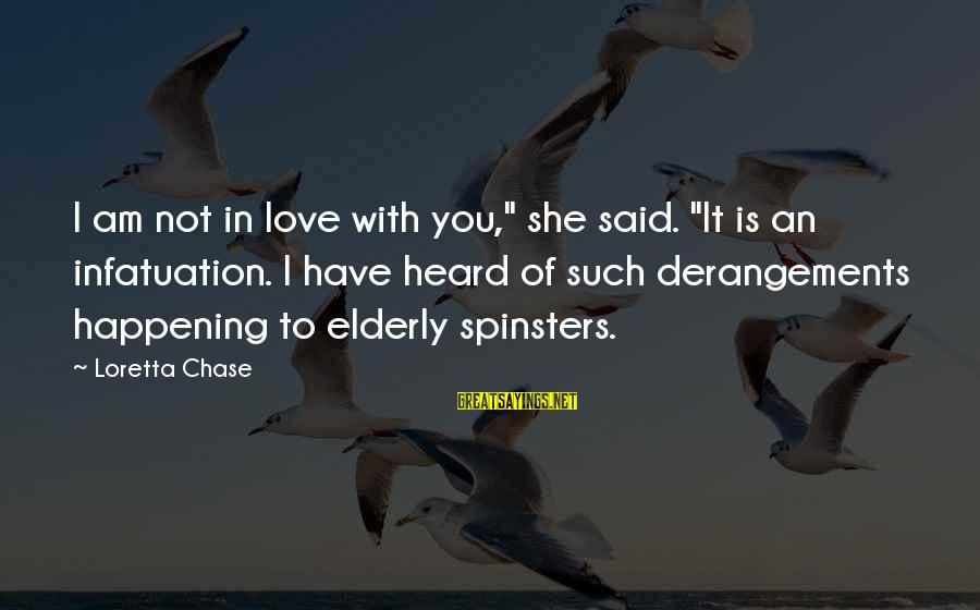 "Love Versus Infatuation Sayings By Loretta Chase: I am not in love with you,"" she said. ""It is an infatuation. I have"