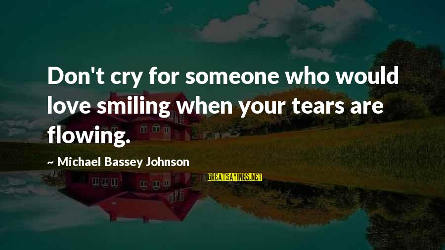 Love Versus Infatuation Sayings By Michael Bassey Johnson: Don't cry for someone who would love smiling when your tears are flowing.