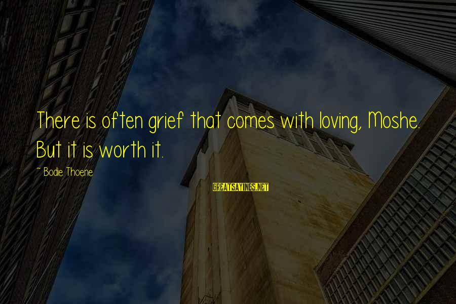Love Worth It Sayings By Bodie Thoene: There is often grief that comes with loving, Moshe. But it is worth it.