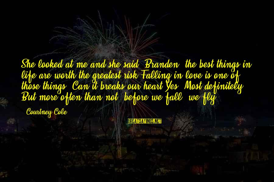 Love Worth It Sayings By Courtney Cole: She looked at me and she said, Branden, the best things in life are worth
