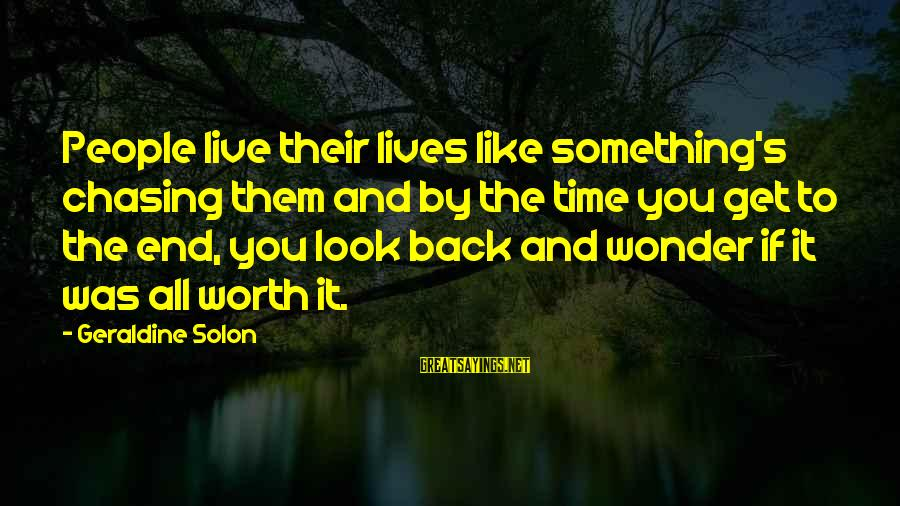 Love Worth It Sayings By Geraldine Solon: People live their lives like something's chasing them and by the time you get to