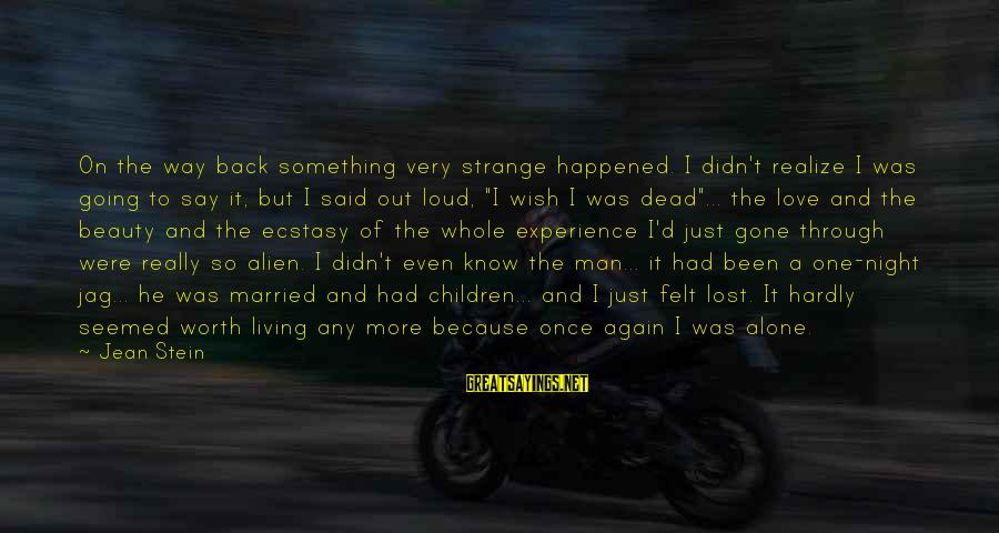Love Worth It Sayings By Jean Stein: On the way back something very strange happened. I didn't realize I was going to
