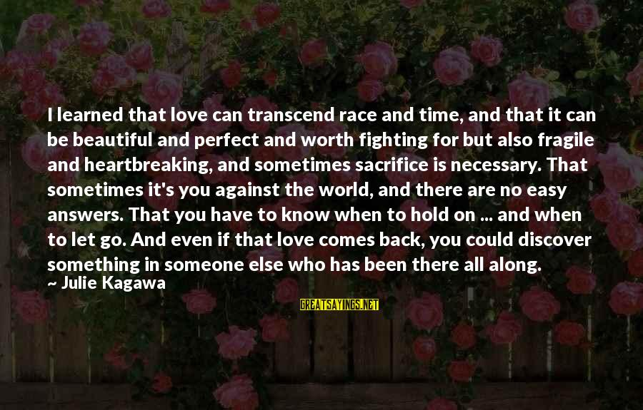 Love Worth It Sayings By Julie Kagawa: I learned that love can transcend race and time, and that it can be beautiful