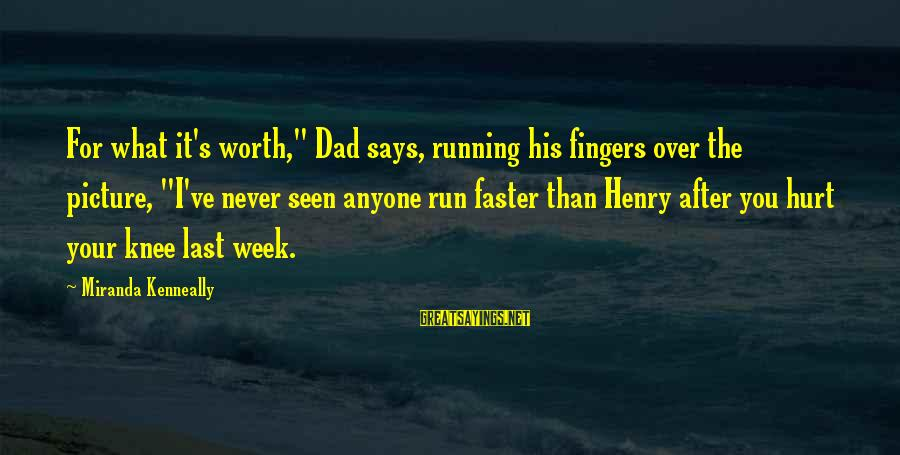 """Love Worth It Sayings By Miranda Kenneally: For what it's worth,"""" Dad says, running his fingers over the picture, """"I've never seen"""