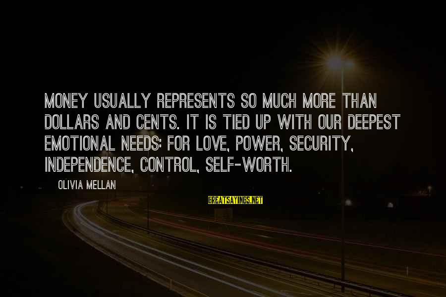 Love Worth It Sayings By Olivia Mellan: Money usually represents so much more than dollars and cents. It is tied up with