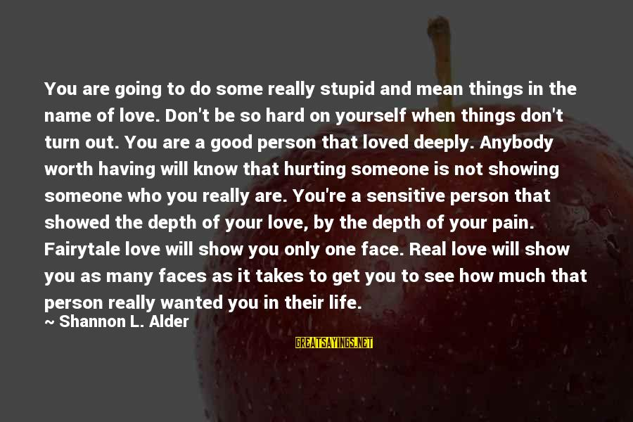 Love Worth It Sayings By Shannon L. Alder: You are going to do some really stupid and mean things in the name of