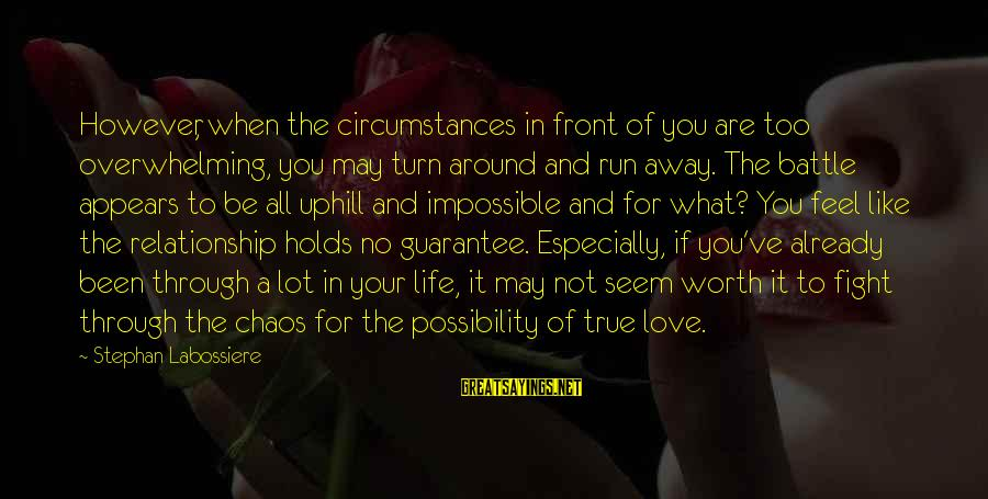 Love Worth It Sayings By Stephan Labossiere: However, when the circumstances in front of you are too overwhelming, you may turn around