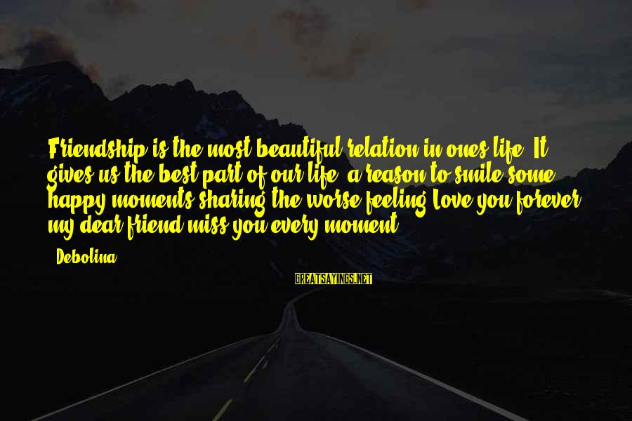 Love You Dear Friend Sayings By Debolina: Friendship is the most beautiful relation in ones life, It gives us the best part