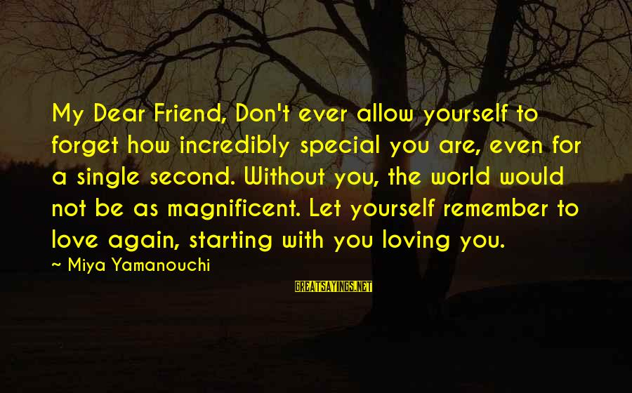 Love You Dear Friend Sayings By Miya Yamanouchi: My Dear Friend, Don't ever allow yourself to forget how incredibly special you are, even