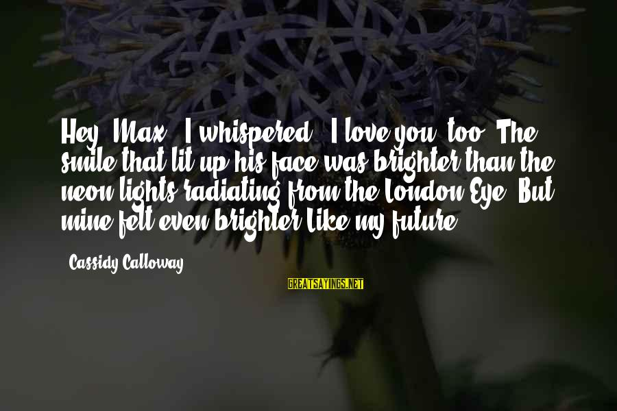 """Love You Like A Daughter Sayings By Cassidy Calloway: Hey, Max,"""" I whispered. """"I love you, too.""""The smile that lit up his face was"""