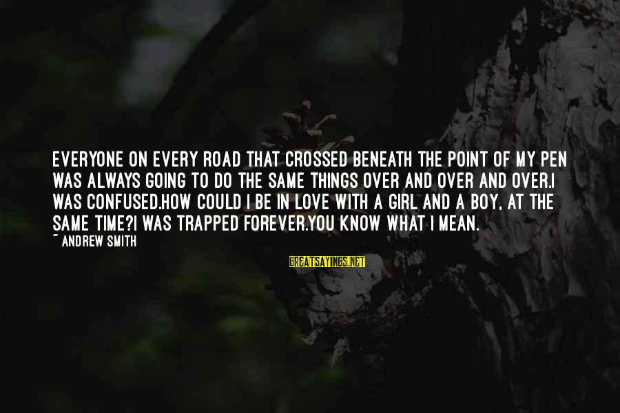 Love You My Girl Sayings By Andrew Smith: Everyone on every road that crossed beneath the point of my pen was always going