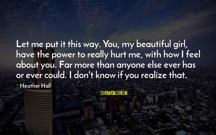 Love You My Girl Sayings By Heather Hall: Let me put it this way. You, my beautiful girl, have the power to really