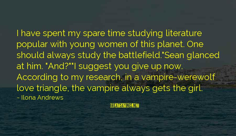 Love You My Girl Sayings By Ilona Andrews: I have spent my spare time studying literature popular with young women of this planet.