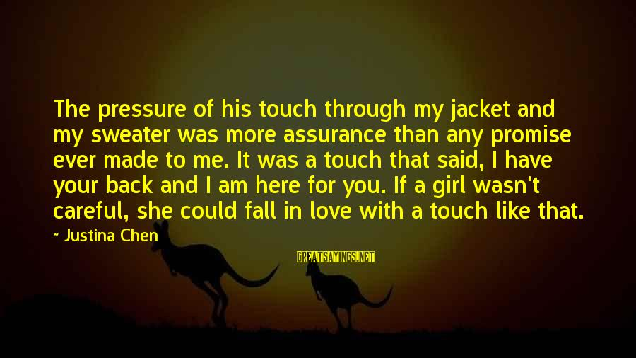 Love You My Girl Sayings By Justina Chen: The pressure of his touch through my jacket and my sweater was more assurance than