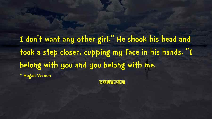 """Love You My Girl Sayings By Magan Vernon: I don't want any other girl."""" He shook his head and took a step closer,"""