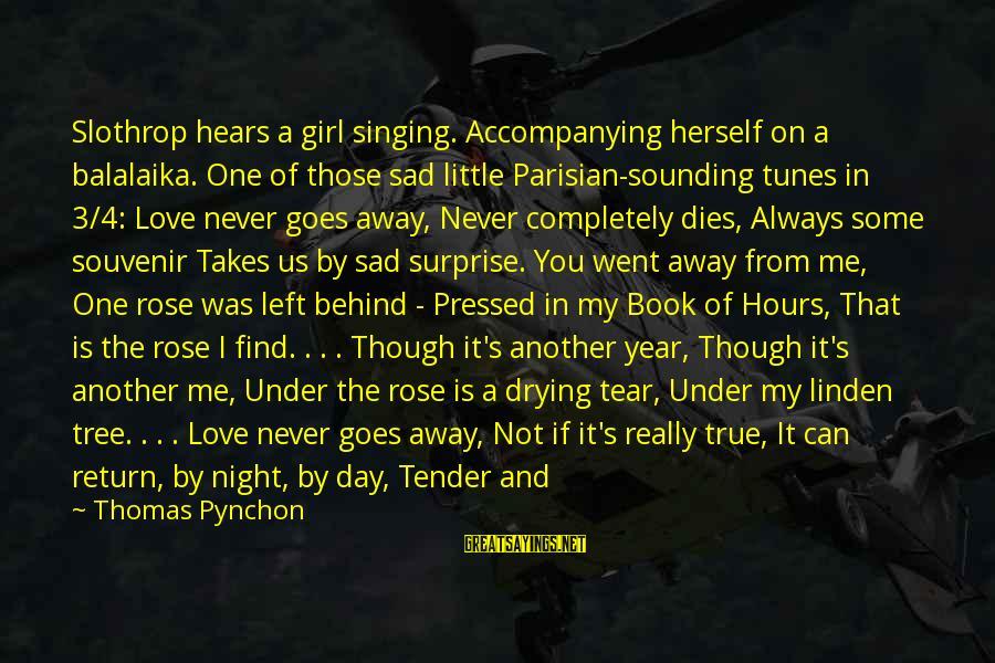 Love You My Girl Sayings By Thomas Pynchon: Slothrop hears a girl singing. Accompanying herself on a balalaika. One of those sad little